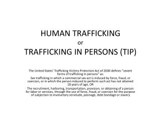 HUMAN TRAFFICKING or TRAFFICKING IN PERSONS (TIP)