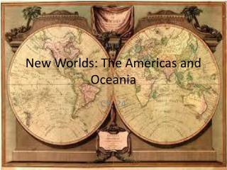 New Worlds: The Americas and  Oceania