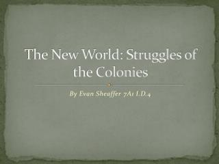 The New World: Struggles of the Colonies