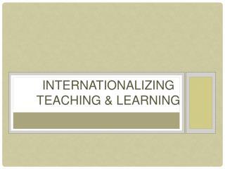 Internationalizing Teaching & Learning