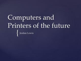 Computers and Printers of the future