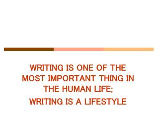 WRITING IS ONE OF THE MOST IMPORTANT THING IN THE HUMAN LIFE; WRITING IS A LIFESTYLE