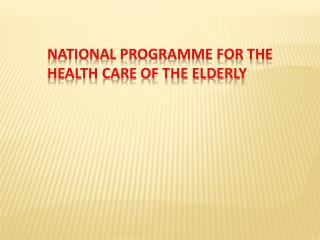 NATIONAL  PROGRAMME FOR THE           HEALTH  CARE OF THE ELDERLY