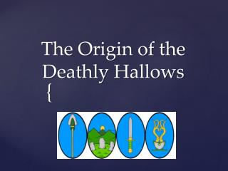 The Origin of the  Deathly Hallows
