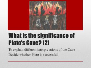 What is the significance of Plato's Cave? (2)