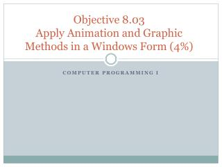 Objective 8.03   Apply Animation and Graphic Methods in a Windows Form (4%)