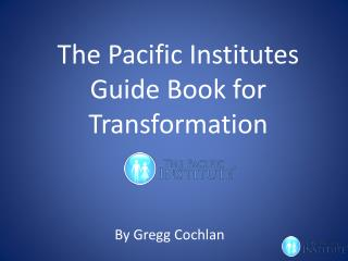 The Pacific Institutes Guide Book for Transformation