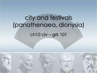 city and festivals ( panathenaea ,  dionysia )