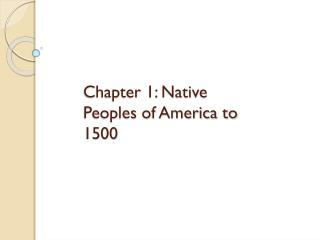 Chapter 1: Native Peoples of America to 1500