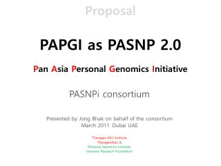 Proposal PAPGI  as PASNP 2.0 P an  A sia  P ersonal  G enomics  I nitiative
