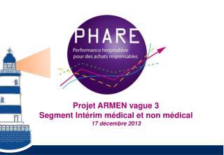 Projet ARMEN vague 3 Segment Intérim médical et non médical 17 décembre 2013