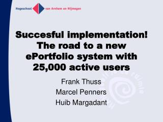 Succesful  implementation! The road to a new  ePortfolio  system with 25,000 active users