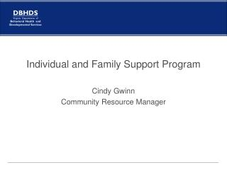 Individual and Family Support Program Cindy Gwinn Community Resource Manager