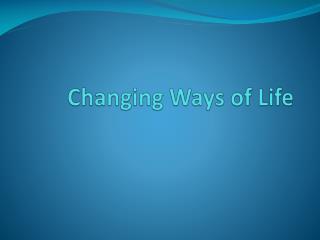 Changing Ways of Life