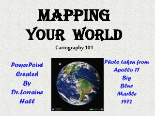 Mapping Your  World Cartography 101