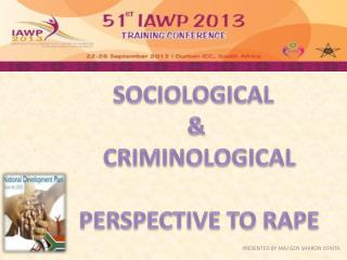 SOCIOLOGICAL  &  CRIMINOLOGICAL  PERSPECTIVE TO RAPE