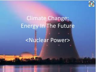 Climate  Change: Energy In The Future