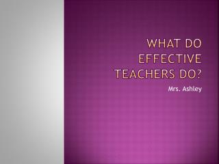 What  Do Effective Teachers  Do?