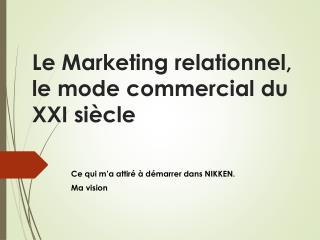 Le Marketing relationnel,  le mode commercial du XXI siècle