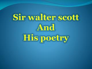 Sir  walter scott And  His poetry