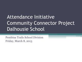 Attendance Initiative Community Connector Project  Dalhousie School