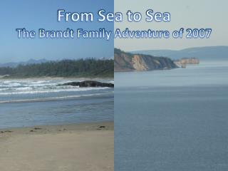 From Sea to Sea The Brandt Family Adventure of 2007