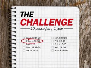 Today's Challenge: 2 Corinthians 4:16-18 Let us know how you are doing: