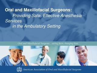 Oral and Maxillofacial Surgeons: Providing Safe, Effective Anesthesia Services     	in the Ambulatory Setting