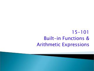 15-101 Built-in Functions & Arithmetic Expressions