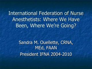 International Federation of Nurse Anesthetists: Where We Have Been, Where We're Going?