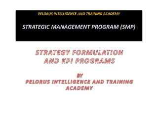 STRATEGY FORMULATION  AND KPI PROGRAMS  BY  PELORUS INTELLIGENCE AND TRAINING ACADEMY
