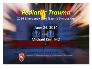 Pediatric Trauma 2014 Emergency Care Trauma Symposium