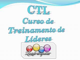 CTL  Curso de Treinamento de Líderes
