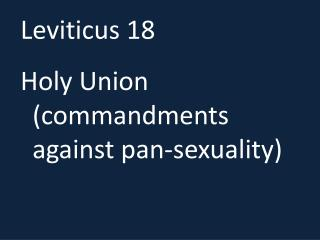 Leviticus 18 Holy Union (commandments against pan-sexuality)