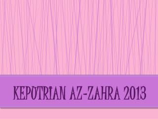 KEPUTRIAN AZ-ZAHRA 2013