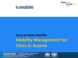 Focus on Active Mobility Mobility Management  for  Cities in Austria