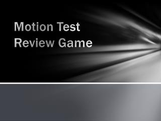 Motion Test  Review Game