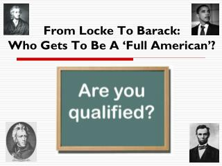 From Locke To Barack:                    Who Gets To  B e  A  'Full American'?