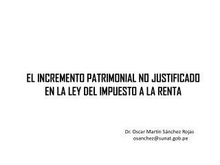 EL INCREMENTO PATRIMONIAL NO JUSTIFICADO EN LA LEY DEL IMPUESTO A LA RENTA