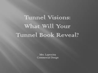 Tunnel Visions: What  W ill  Y our  T unnel  B ook Reveal?