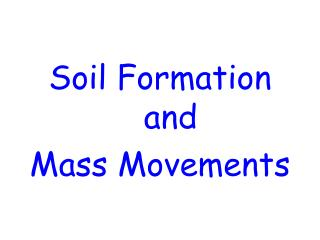 Soil Formation and  Mass Movements