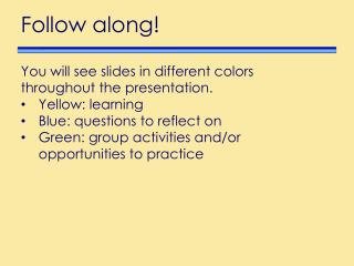 You will see slides in different colors throughout the presentation. Yellow: learning