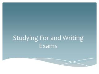 Studying For and Writing E xams