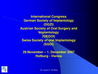 International Congress German Society of  Implantolog y (DGZI) Austrian Society of Oral Surgery and Implantology (OEGOI)