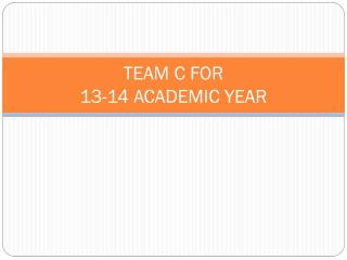 TEAM  C FOR  13-14 ACADEMIC YEAR