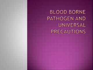 Blood Borne pathogen and Universal precautions