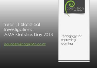 Year 11 Statistical Investigations AMA Statistics Day 2013 jsaunders@cognition.co.nz