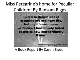 Miss Peregrine's home for Peculiar Children: By  R ansom Riggs