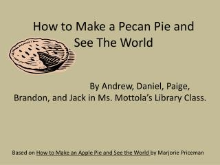 How to Make a Pecan Pie and See The World