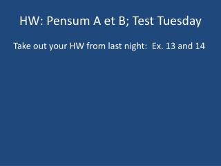 HW:  Pensum  A et B; Test Tuesday